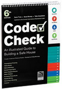 Code Check: An Illustrated Guide to Building a Safe House, 6th Edition