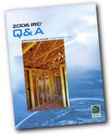 2006 International Residential Code (IRC) Q&A: Application Guide