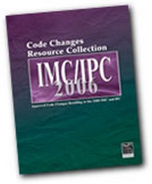 Code Changes Resource Collection: Approved Code Changes Resulting in 2006 IMC/IPC
