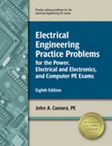 Electrical Engineering Practice Problems for the Power, Electrical / Electronics, and Computer PE Exams (EEPP8), 8th Edition