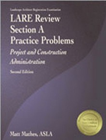 LARE Review, Section A Practice Problems: Project and Construction Administration (LAAPP2), 2nd Edition