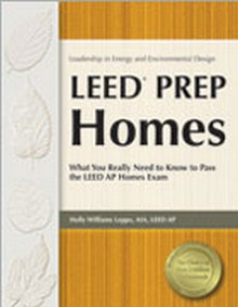 LEED Prep Homes: What You Really Need to Know to Pass the LEED AP Homes Exam (LDHOPR)