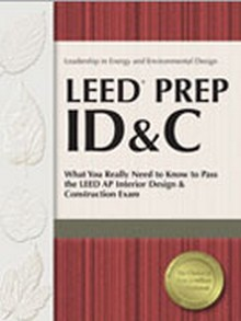 LEED Prep ID&C: What You Really Need to Know to Pass the LEED AP Interior Design & Construction Exam (LDIDPR)