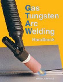 Gas Tungsten Arc Welding Handbook, 2006 Edition