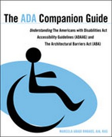 The ADA Companion Guide: Understanding the Americans with Disabilities Act Accessibility Guidelines (ADAAG)