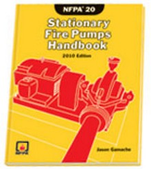 NFPA 20 - Stationary Fire Pumps Handbook, 2010 Edition