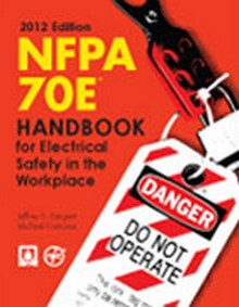 NFPA 70E for Electrical Safety in the Workplace Handbook, 2012 Edition