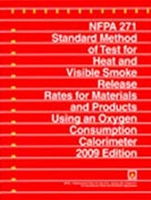 NFPA 271: Standard Method of Test for Heat and Visible Release Rates for Materials and Products using an Oxygen Consumption Calorimeter, 2009 Edition