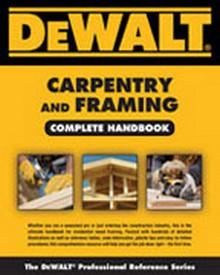 DEWALT Carpentry and Framing Complete Handbook, 1st Edition
