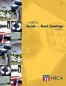 The NRCA Guide to Roof Coatings, 2nd Edition