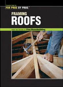 Taunton's for Pros By Pros: Framing Roofs