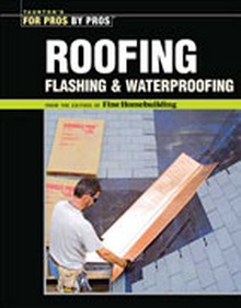 Taunton's for Pros By Pros: Roofing, Flashing, & Waterproofing