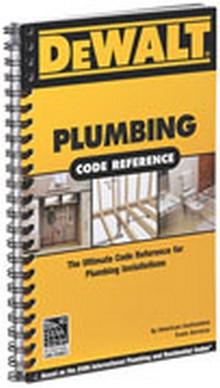 DeWALT Plumbing Code Reference: Based on the 2006 International Plumbing Code and the 2006 International Residential Code