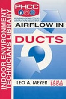 Airflow in Ducts (Indoor Environment Technician's Library)
