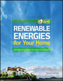 Renewable Energies for Your Home Real-World Solutions for Green Conversions