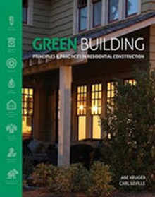 Green Building: Principles and Practices in Residential Construction, 1st Edition
