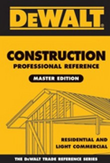 DEWALT Construction Professional Reference Master Edition: Residential and Light Commercial Construction, 1st Edition
