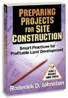Preparing Projects for Site Construction: Smart Practices for Profitable Land Development