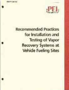 PEI RP300 - Recommended Practices for Installation and Testing of Vapor Recovery Systems at Vehicle Fueling Sites, 2004