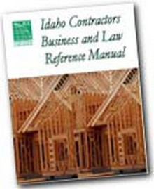 Idaho Contractors Business and Law Reference Manual