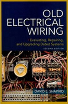 Old Electrical Wiring Evaluating, Repairing, and Upgrading Dated Systems