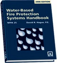 NFPA 25 - Water-Based Fire Protection Systems Handbook, 2008 Edition