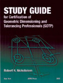 ASME - Study Guide for Certification of Geometric Dimensioning and Tolerancing Professionals (GDTP)