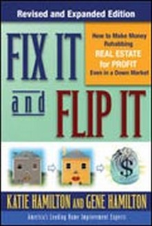 Fix It & Flip It - How to Make Money Rehabbing Real Estate for Profit Even in a Down Market