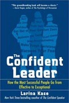 The Confident Leader - How the Most Successful People Go From Effective to Exceptional