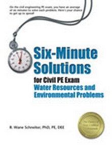 Six-Minute Solutions for Civil PE Exam Water Resources and Environmental Problems (SXCWE)