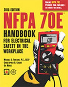 NFPA 70E: Handbook for Electrical Safety in the Workplace, 2015 Edition