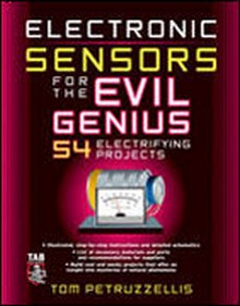 Electronics Sensors for the Evil Genius 54 Electrifying Projects