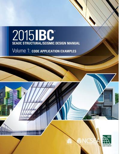 2015 IBC SEAOC Structural/Seismic Design Manual Vol 1: Code Application