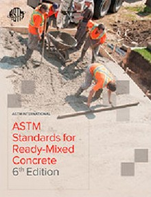 ASTM Standards for Ready-Mixed Concrete, 6th Edition