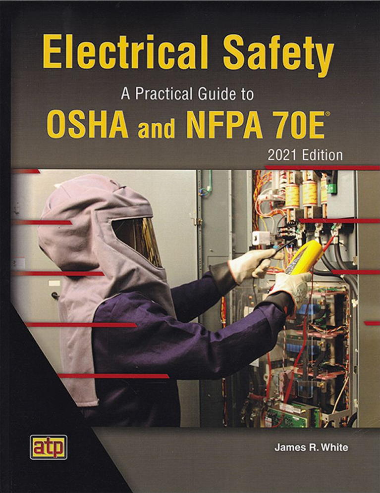 Electrical Safety - A Practical Guide to OSHA and NFPA 70E 2021 Edition