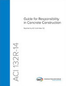 ACI 132R-14: Guide for Responsibility in Concrete Construction