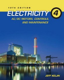 Electricity 4: AC/DC Motors, Controls, and Maintenance, 10th Edition