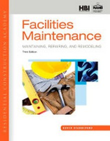 Residential Construction Academy - Facilities Maintenance: Maintaining, Repairing, & Remodeling, 3rd Edition