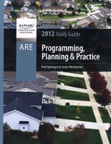 ARE 4.0 Exam Prep - Programming Planning & Practice Study Guide, 2012 Edition