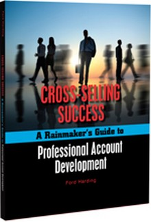 Cross-Selling Success - A Rainmaker's Guide to Professional Account Development