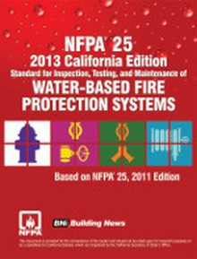 2013 NFPA 25: Standard for Water-Based Fire Protection Systems, California Edition
