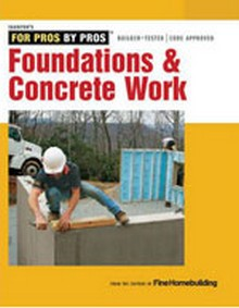 Taunton's for Pros By Pros: Foundations and Concrete Work, Revised