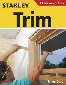 Stanley Homeowner's Guide: Trim