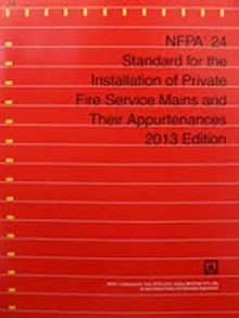 NFPA 24 - Installation of Private Fire Service Mains and Their Appurtenances, 2013 Edition