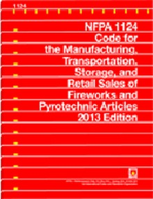 NFPA 1124 - Code for the Manufacturing, Transportation, Storage, and Retail Sale of Fireworks and Pyrotechnic Articles, 2013 Edition
