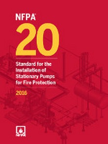 NFPA 20: Standard for the Installation of Stationary Fire Pumps for Fire Protection, 2016 Edition