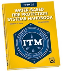 NFPA 25, Water-Based Fire Protection Systems & Handbook, 2014 Edition