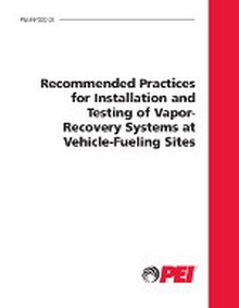 PEI RP300 Installation and Testing of Vapor-Recovery Systems at Vehicle-Fueling Sites, 2009 Edition