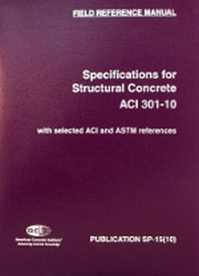 SP-15(10) Field Reference Manual: Standard Specifications for Structural Concrete ACI 301-10 w/ Selected ACI and ASTM References
