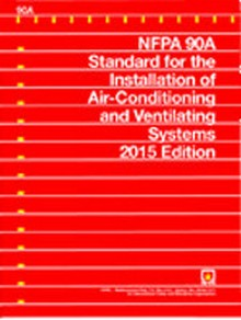 NFPA 90A: Standard for the Installation of Air Conditioning and Ventilating Systems, 2015 Edition